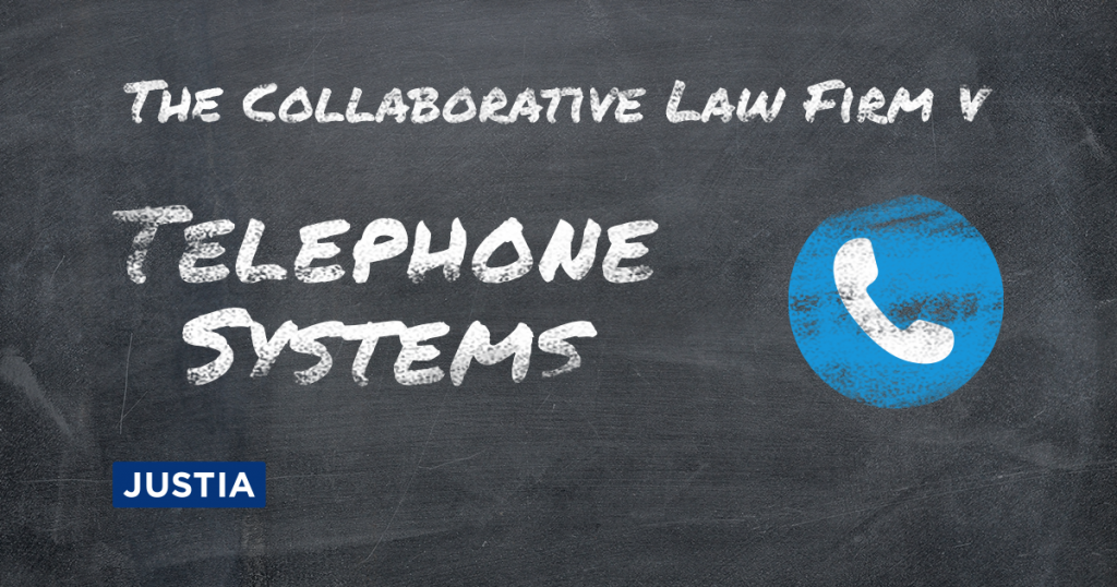 The Collaborative Law Firm: Part V – Telephone Systems